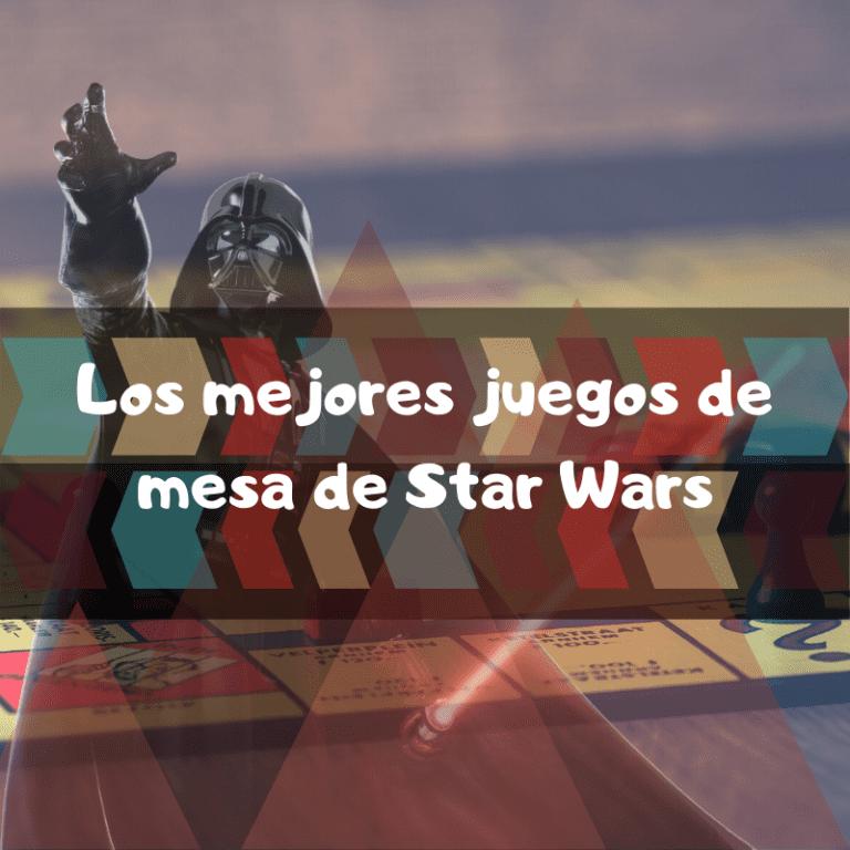Los mejores juegos de mesa de Star Wars