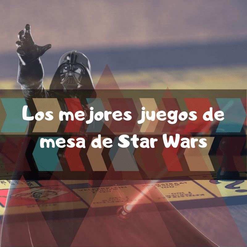 los mejores juegos de mesa de Star Wars y la Guerra de las Galaxias
