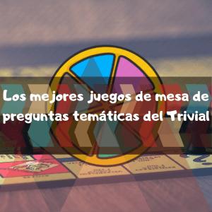 los mejores juegos de mesa de trivial temáticos de preguntas
