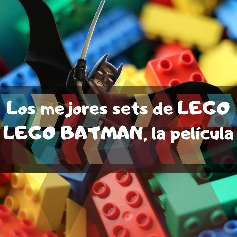 Sets de Lego de juguetes de construcción de Batman de la legopelícula de Batman - los mejores sets de piezas de Lego de la Legopelicula de Batman