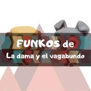 Los mejores FUNKO POP de Disney de la Dama y el Vagabundo