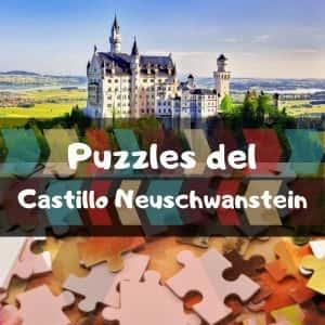 Los mejores puzzles del castillo Neuschwanstein - Puzzle del castillo de Disney de Alemania - Puzzle del castillo del rey loco