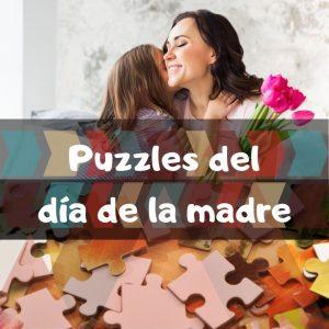 Los mejores puzzles del día de la madre - Puzzles para el día de la madre - Puzzles que regalar el día de la madre