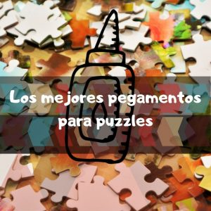 los mejores pegamentos para puzzles