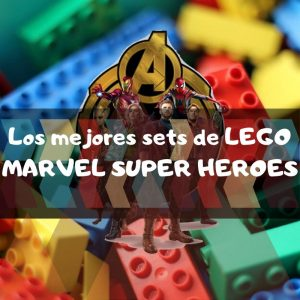 los mejores sets de LEGO Marvel Super Heroes. LEGOS de los vengadores. Colecciones de construcción de LEGO de Marvel.