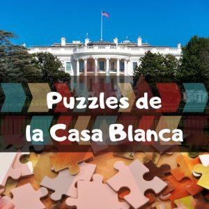 Los mejores puzzles de la Casa Blanca - Puzzles de monumentos de Washington DC- Puzzles de la casa Blanca en Washington en EEUU
