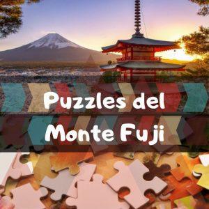 Los mejores puzzles del Monte Fuji en Japón - Puzzles de montes del mundo - Puzzles de lugares únicos y paisajes