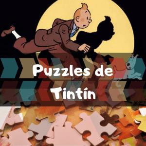 Los mejores puzzles de Tintín - Puzzles de las aventuras de Tintín - Puzzle de Tintín