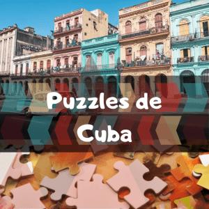 Los mejores puzzles de Cuba - Puzzles de paisajes naturales de Cuba - Puzzles de la Habana en Cuba