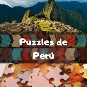 Los mejores puzzles de Perú - Puzzles de paisajes naturales de Perú - Puzzles del país de Perú