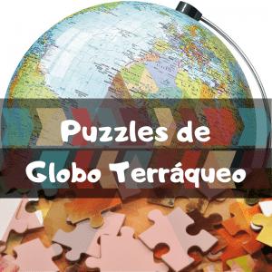 Los mejores puzzles del glono terráqueo - Puzzles de la bola del mundo - Puzzle de Globo Terráqueo en 3D