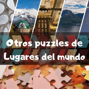 Puzzles de lugares del mundo - Recopilación de puzzles de lugares famosos y representativos del mundo