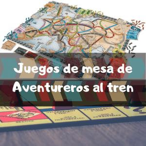 Juegos de mesa de Aventureros al tren - Los mejores juegos de mesa del Aventureros al tren