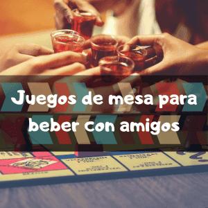 Juegos de mesa para beber con amigos - Los mejores juegos de mesa de beber